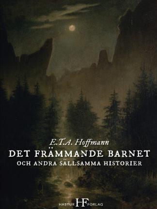 Omslag: E.T.A. Hoffmann - Det främmande barnet och andra sällsamma historier