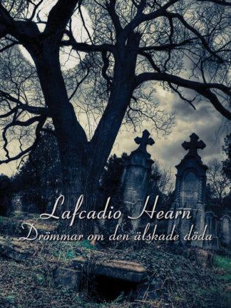 Omslag: Lafcadio Hearn - Drömmar om den älskade döda