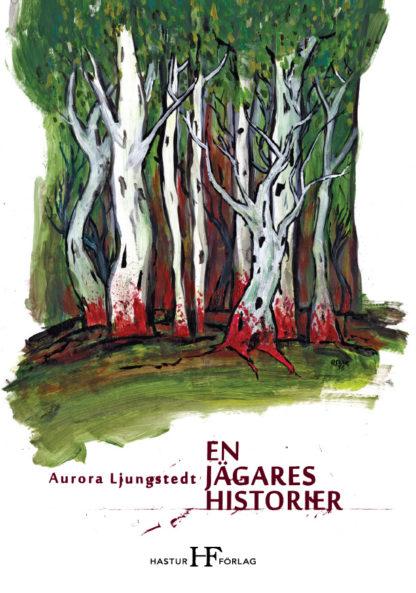 Omslag: Aurora Ljungstedt - En jägares historier